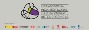 X Jornades sobre la Inclusió Social i l'Educació en les Arts Escèniques, Madrid, 9-11 de maig 2018